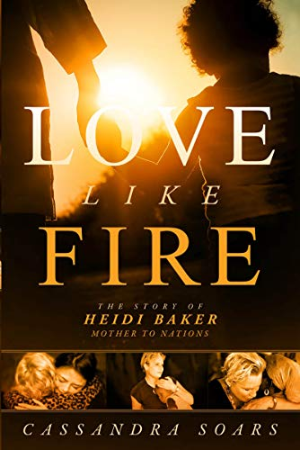 Love Like Fire: The Story of Heidi Baker, Mother to Nations (English Edition)
