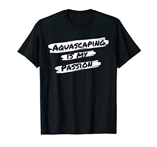 Aquascaper Aquascaping - Aquarium Scaping Leidenschaft T-Shirt