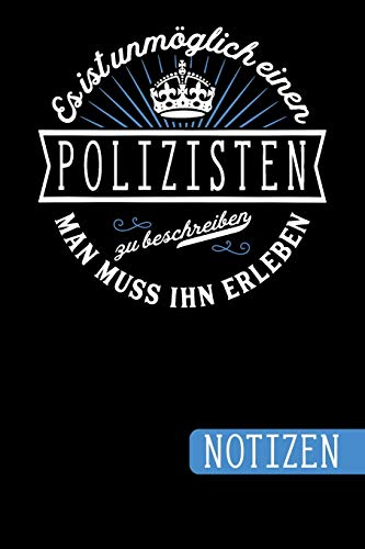 Es ist unmöglich einen Polizisten zu beschreiben: Man muss ihn erleben - blanko Notizbuch | Journal | To Do Liste - über 100 linierte Seiten mit viel ... Geschenkidee für Polizistinnen und Polizisten