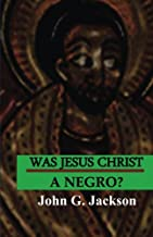 Was Jesus Christ A Negro?: The African Origin of the Myths & Legends of the Garden of Eden