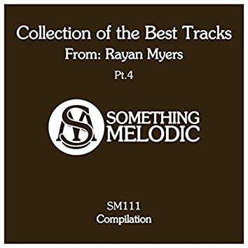 Collection of the Best Tracks From: Rayan Myers, Pt. 4