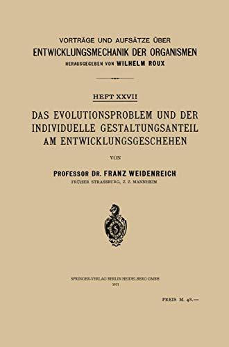 Das Evolutionsproblem und der Individuelle Gestaltungsanteil am Entwicklungsgeschehen (Vorträge und Aufsätze über Entwicklungsmechanik der Organismen (27), Band 27)