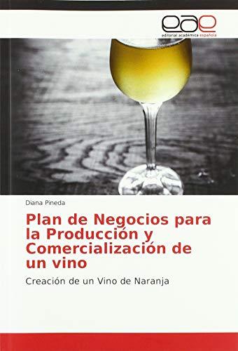 Plan de Negocios para la Producción y Comercialización de un vino: Creación de un Vino de Naranja