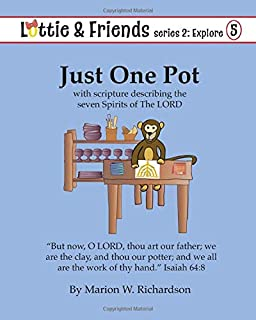 Just One Pot: with scripture describing the seven Spirits of The LORD (Lottie & Friends Explore)