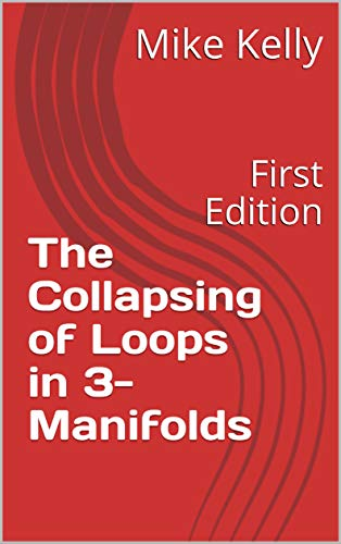 The Collapsing of Loops in 3-Manifolds: First Edition (English Edition)