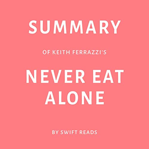 Summary of Keith Ferrazzi's Never Eat Alone by Swift Reads Titelbild