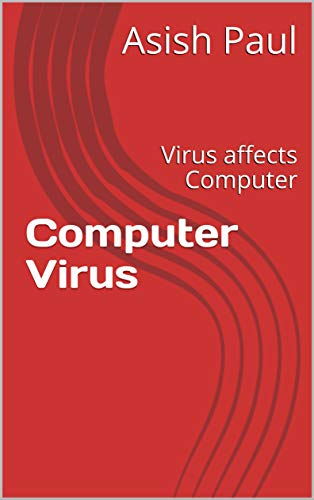 Computer Virus: Virus affects Computer (English Edition)