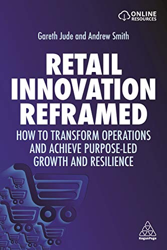 Retail Innovation Reframed: How to Transform Operations and Achieve Purpose-led Growth and Resilience (English Edition)