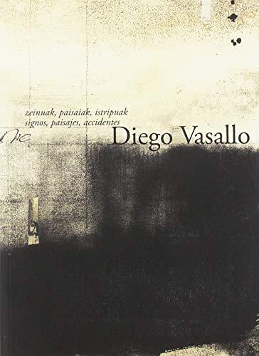 Diego Vasallo: Zeinuak, paisaiak, istripuak/signos, paisajes,accidentes