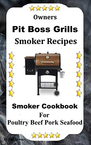 Owners Pit Boss Grills Smoker Recipe: Cookbook For Smoking Poultry Beef Pork Seafood (English Edition)