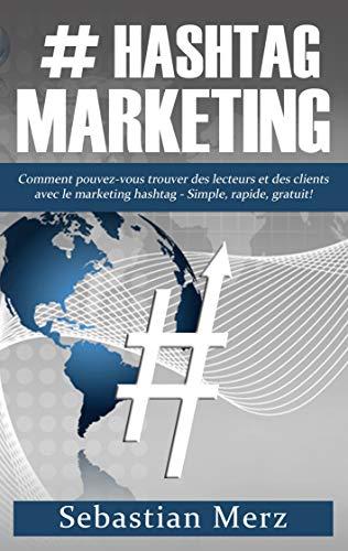 # Hashtag-Marketing: Comment pouvez-vous trouver des lecteurs et des clients avec le marketing hashtag - Simple, rapide, gratuit!