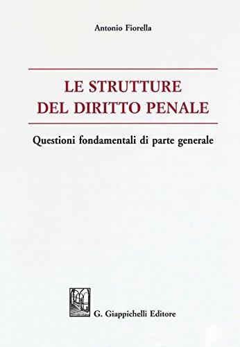 Le strutture del delitto penale. Questioni fondamentali di parte generale
