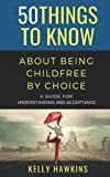 50 Things to Know About Being Childfree by Choice: A Guide for Understanding and Acceptance