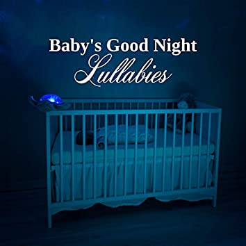 Baby's Good Night Lullabies: 15 Soft New Age Songs for Calm Sleep & Dream Beautiful