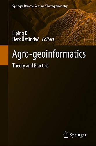 Agro-geoinformatics: Theory and Practice (Springer Remote Sensing/Photogrammetry)