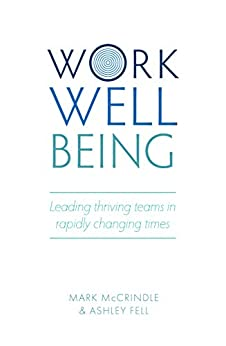 WORK WELLBEING: Leading thriving teams in rapidly changing times by [Mark McCrindle, Ashley Fell]