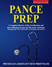 PANCE Prep: A Complete Review of the Certification and Recertification Exams for Physician Assistants (Including 300+ PANCE and PANRE Test Questions with Answers)