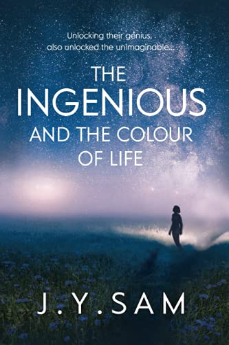 The Ingenious and the Colour of Life: YA/NA sci-fi: 1 (The Ingenious...