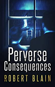 Perverse Consequences by [Robert Blain]