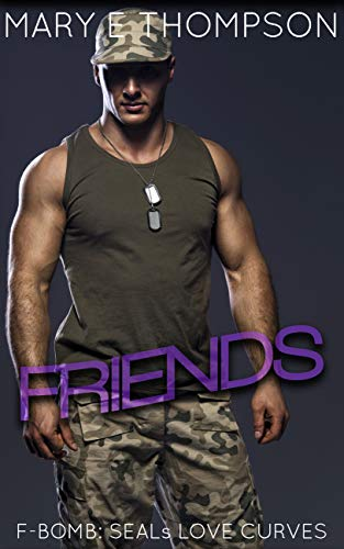 Friends (F-BOMB: SEALs Love Curves Book 5)