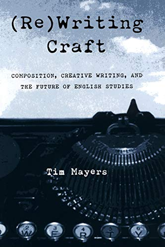 Compare Textbook Prices for ReWriting Craft: Composition, Creative Writing, and the Future of English Studies Composition, Literacy, and Culture 1 Edition ISBN 9780822959694 by Mayers, Tim