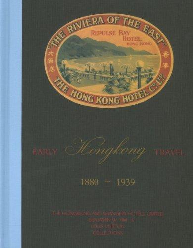 Early Hong Kong Travel 1880-1939: The Hongkong and Shanghai Hotels Limited, Benjamin W. Yim and Louis Vuitton Collections by Benjamin W. Yim (2012-11-01)