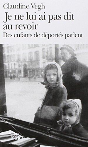 Je ne lui ai pas dit au revoir: Des enfants de déportés parlent (Folio)