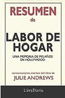 Resumen de Labor de hogar: Una memoria de mis años en Hollywood de Julie Andrews: Conversaciones Escritas