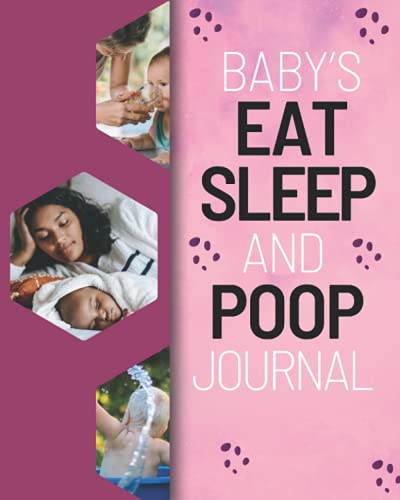 Baby's Eat, Sleep, And Poop Journal: An Everyday Log Book with Pages to...