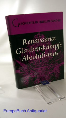 Geschichte in Quellen. Band III.( 3.) Renaissance, Glaubenskämpfe, Absolutismus
