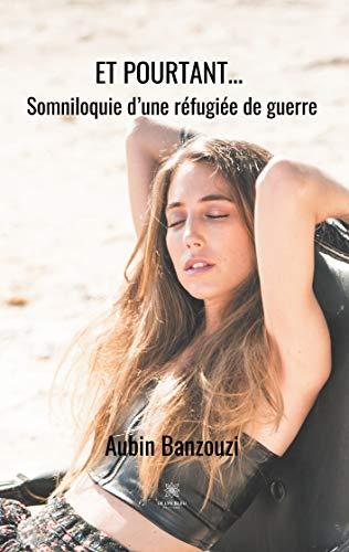 ET POURTANT...: Somniloquie d'une réfugiée de guerre (LE LYS BLEU)