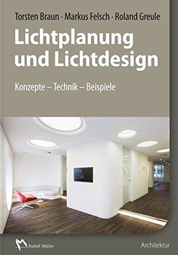 Lichtplanung und Lichtdesign: Konzepte – Technik – Beispiele
