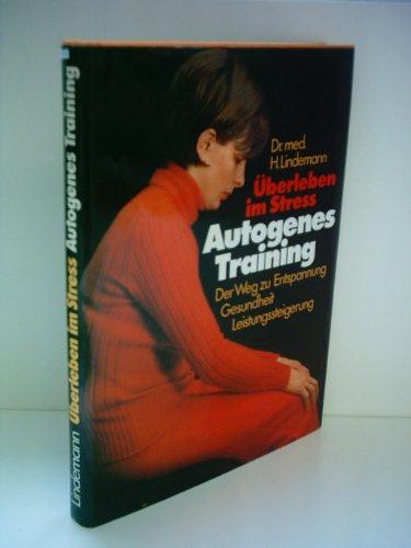 Überleben im Stress - Autogenes Training - Der Weg zu Entspannung, Gesundheit, Leistungssteigerung