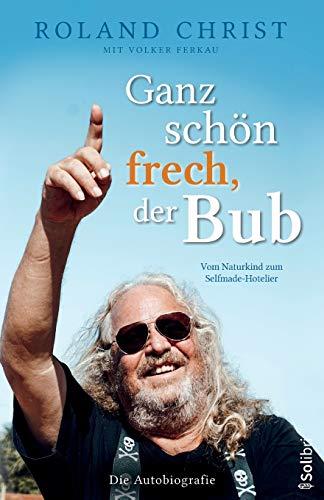 Ganz schön frech, der Bub - Vom Naturkind zum Selfmade-Hotelier: Die Autobiografie
