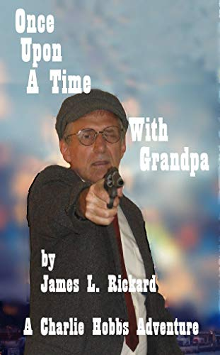 Book: Once Upon a Time With Grandpa - A Charlie Hobbs Adventure by James L. Rickard