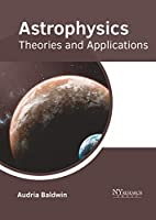 Astrophysics: Theories and Applications