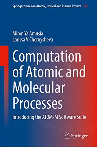 Computation of Atomic and Molecular Processes: Introducing the ATOM-M Software Suite: 117 (Springer Series on Atomic, Optical, and Plasma Physics)