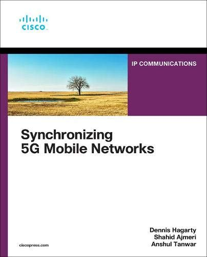Compare Textbook Prices for Synchronizing 5G Mobile Networks 1 Edition ISBN 9780136836254 by Hagarty, Dennis,Ajmeri, Shahid,Tanwar, Anshul