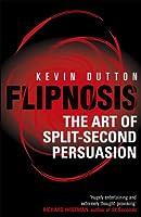 Flipnosis: The Art of Split-Second Persuasion