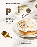 Mouth-watering Pie Cookbook: Delicious Pie Recipes for Every Occasion