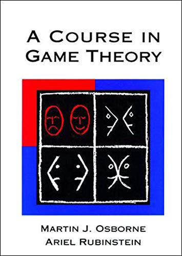 Compare Textbook Prices for A Course in Game Theory The MIT Press First Edition, Twelf Edition ISBN 0000262650401 by Osborne, Martin J.,Rubinstein, Ariel