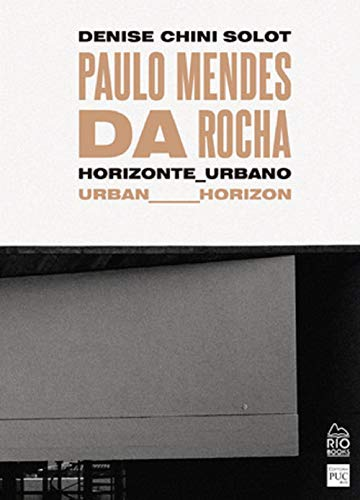 Paulo Mendes Da Rocha: Horizonte Urbano / Urban Horizon