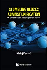 Stumbling Blocks Against Unification: On Some Persistent Misconceptions In Physics Kindle Edition