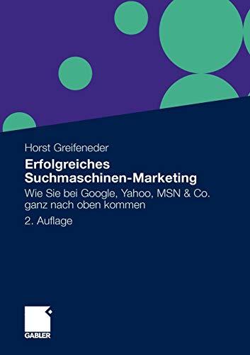 Erfolgreiches Suchmaschinen-Marketing: Wie Sie Bei Google, Yahoo, MSN & Co. Ganz Nach Oben Kommen (German Edition)