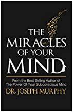 The Miracles of Your Mind Paperback by Dr Joseph Murphy