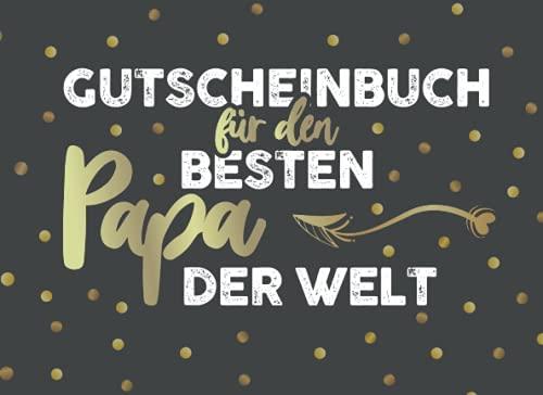 Gutscheinbuch für den besten Papa der Welt: Gutscheinheft zum Selber Ausfüllen für den Papa I 20 Blanko Gutscheine zum Verschenken für Geburtstag, Vatertag und vieles mehr