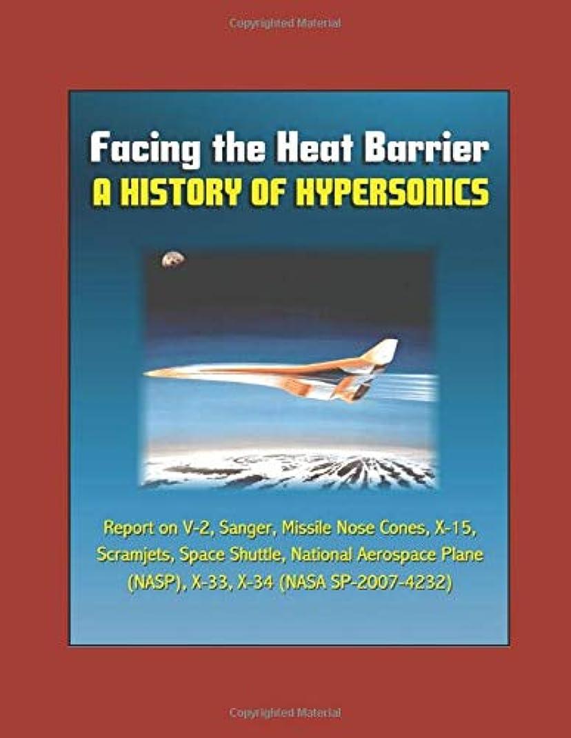 の間にネスト不可能なFacing the Heat Barrier: A History of Hypersonics - Report on V-2, Sanger, Missile Nose Cones, X-15, Scramjets, Space Shuttle, National Aerospace Plane (NASP), X-33, X-34 (NASA SP-2007-4232)