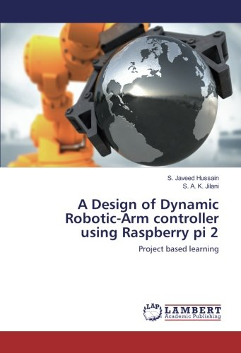 A Design of Dynamic Robotic-Arm controller using Raspberry pi 2: Project based learning