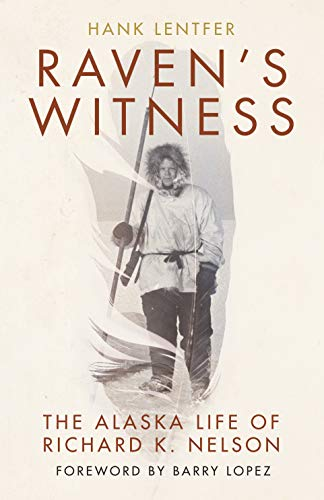 Compare Textbook Prices for Raven's Witness: The Alaska Life of Richard K. Nelson  ISBN 9781680513073 by Lentfer, Hank,Lopez, Barry
