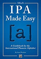 Alfred's IPA Made Easy: A Guidebook for the International Phonetic Alphabet